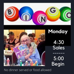 Monday Bingo:  Dinner Served 4pm
